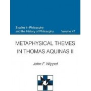 Metaphysical Themes in Thomas Aquinas II by John F. Wippel