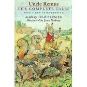 Uncle Remus: The Complete Tales by Julius Lester