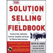 The Solution Selling Fieldbook by Keith M Eades