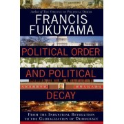 Political Order and Political Decay by Professor of International Political Economy Francis Fukuyama
