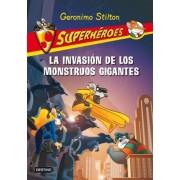 La invasión de los monstruos gigantes / The Invastion of the Giant Monsters by Geronimo Stilton