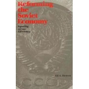 Reforming the Soviet Economy by Ed A. Hewett
