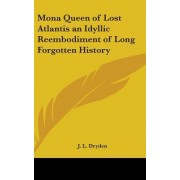 Mona Queen of Lost Atlantis an Idyllic Reembodiment of Long Forgotten History by J L Dryden