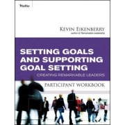 Setting Goals and Supporting Goal Setting Participant Workbook by Kevin Eikenberry
