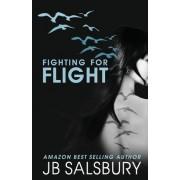 Fighting for Flight by J B Salsbury