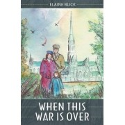 When This War Is Over by Eliane Blick