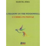 A Shadow On The Windowsill. O Umbra Pe Pervaz - Marcel Sima