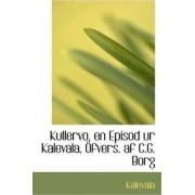 Kullervo, En Episod Ur Kalevala, Ofvers. AF C.G. Borg by Kalevala
