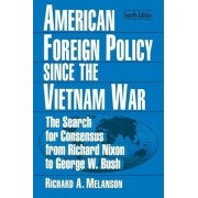 American Foreign Policy Since the Vietnam War by Richard A. Melanson