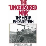 The 'Uncensored War' by Daniel C. Hallin