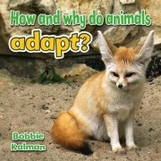 How and Why do Animals Adapt? by Bobbie Kalman