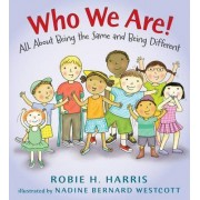 Who We Are!: All About Being the Same and Being Different by Harris Robie H