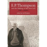 E.P. Thompson and the Making of the New Left by E P P Thompson