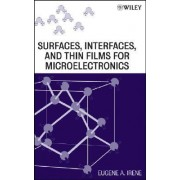 Surfaces, Interfaces, and Thin Films for Microelectronics by Eugene A. Irene