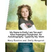 My Name Is Emily I Am Ten and I Have Aspergers Syndrome an Autobiography Typed by My Mom by Mary K Restivo