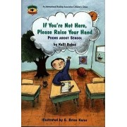 If You're Not Here, Please Raise Your Hand: Poems about School by Kalli Dakos