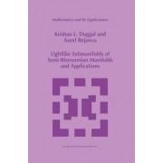 Lightlike Submanifolds of Semi-Riemannian Manifolds and Applications by Krishan L. Duggal