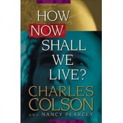 How Now Shall We Live by Charles W. Colson
