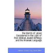 The Words of Jesus Considered in the Light of Post-Biblical Jewish Writings and the Aramaic Language by Dalman Gustaf