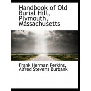 Handbook of Old Burial Hill, Plymouth, Massachusetts by Frank Herman Perkins