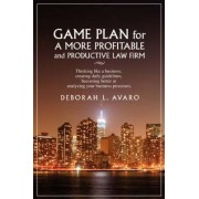 Game Plan for a More Profitable and Productive Law Firm by Deborah L Avaro