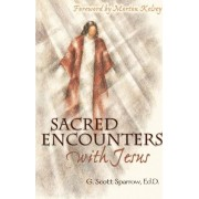 Sacred Encounters with Jesus by G Scott Sparrow