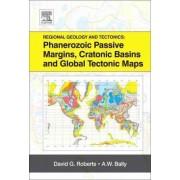 Regional Geology and Tectonics: Phanerozoic Passive Margins, Cratonic Basins and Global Tectonic Maps by David G. Roberts