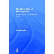 The Dark Side of Management: A Secret History of Management Knowledge