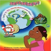 Mommy, Where in the World Did I Come From? by Tamiko Ogburn