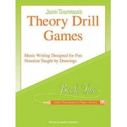 Theory Drill Games, Book Two by Associate Professor of Philosophy and Religious Studies John Thompson