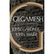 Gilgamesh: Translated from the Sin-Leqi-Unninni Version by John Gardner