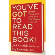 You've Got To Read This Book!: 55 People Tell The Story Of The Book ThatChanged Their Life by Jack Canfield