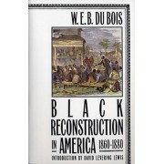Black Reconstruction in America 1860-1880 by Professor of History David Levering Lewis