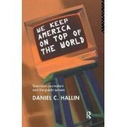 We Keep America on Top of the World by Daniel C. Hallin