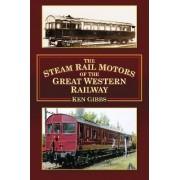 The Steam Rail Motors of the Great Western Railway by Ken Gibbs
