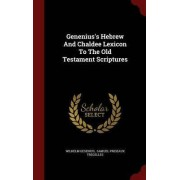 Genenius's Hebrew and Chaldee Lexicon to the Old Testament Scriptures by Wilhelm Gesenius