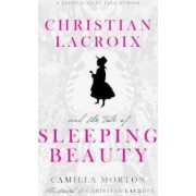 Christian Lacroix and the Tale of Sleeping Beauty by Camilla Morton