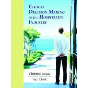 Ethical Decision Making in the Hospitality Industry by Paul Dunk