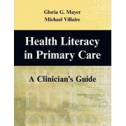 Health Literacy in Primary Care by Gloria G. Mayer