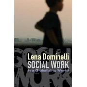Social Work in a Globalizing World by Lena Dominelli