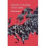 Fascism in Europe, 1919-1945 by Philip Morgan