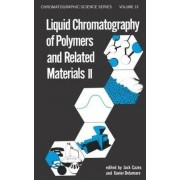 Liquid Chromatography of Polymers and Related Materials II by Jack Cazes