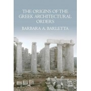 The Origins of the Greek Architectural Orders by Barbara A. Barletta