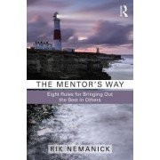 The Mentor's Way: Eight Rules for Bringing Out the Best in Others
