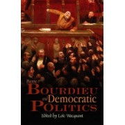 Pierre Bourdieu and Democratic Politics by Loic Wacquant