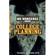 The No-Nonsense Guide to College Planning by III Thomas M Leahy