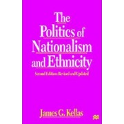 The Politics of Nationalism and Ethnicity by James G. Kellas
