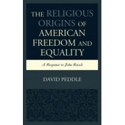 The Religious Origins of American Freedom and Equality by David Peddle