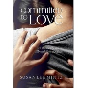Committed to Love: A Woman's Journey Through Love and Loss