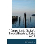 A Companion to Blackie's Tropical Readers, Books I and II by Wortley E J